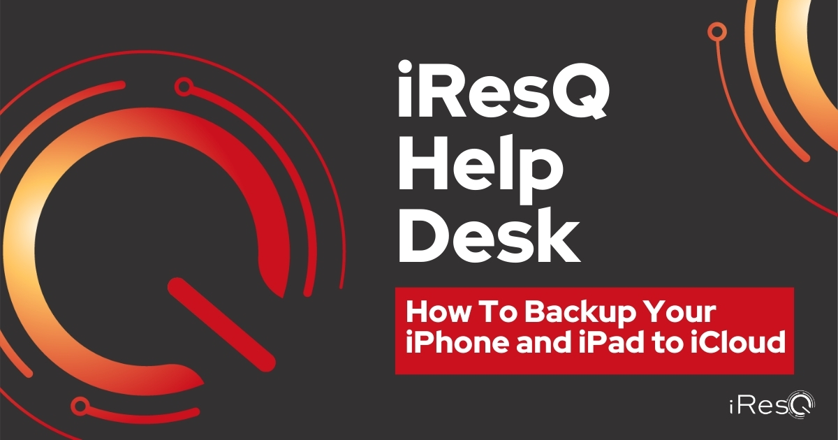 iResQ Help Desk How To Backup Your iPhone and iPad to iCloud