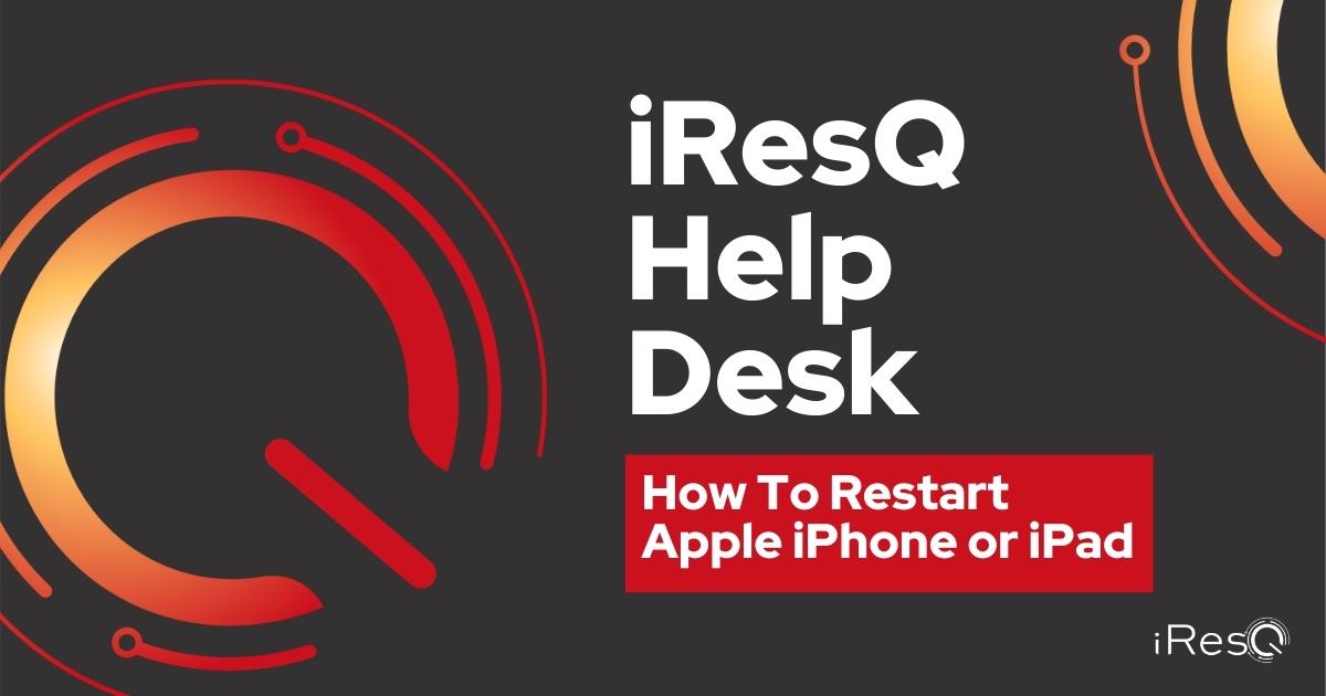 iResQ Help Desk How To Restart Apple iPhone or iPad
